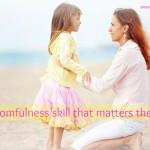 momfulness skill matters most